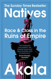 Natives : Race and Class in the Ruins of Empire by Akala | 9781473661233