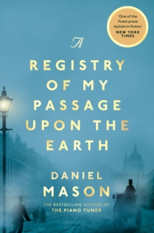 A Registry of My Passage Upon the Earth by Daniel Mason | 9781529038507