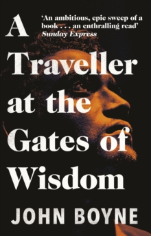 A Traveller at the Gates of Wisdom by John Boyne | 9781784164188