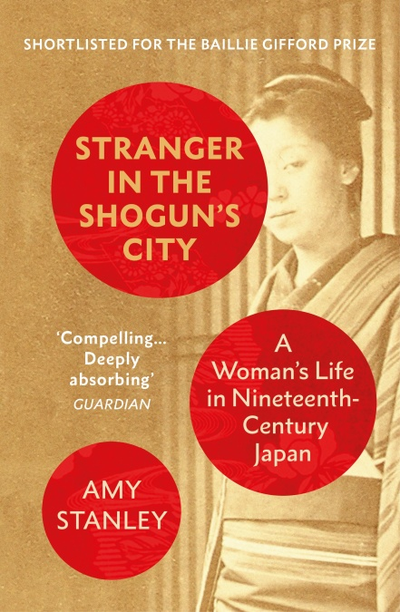 Stranger in the Shogun's City : A Woman's Life in Nineteenth-Century Japan by Amy Stanley
