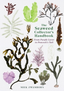 The Seaweed Collector's Handbook : From Purple Laver to Peacock's Tail by Miek Zwamborn | 9781788165471