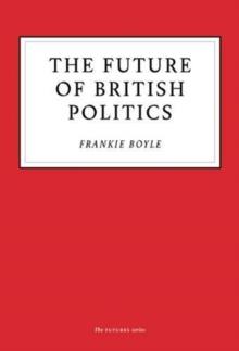 The Future of British Politics by Frankie Boyle | 9781800180109