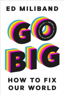 GO BIG : How To Fix Our World by Ed Miliband