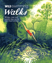 Wild Swimming Walks : 28 River, Lake and Seaside Days Out by Train from London by Margaret Dickinson | 9781910636015