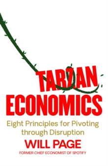 Tarzan Economics : Eight Principles for Pivoting through Disruption by Will Page | 9781471190919