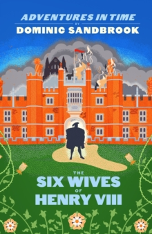 Adventures in Time: The Six Wives of Henry VIII by Dominic Sandbrook | 9780241469736