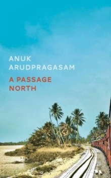 A Passage North – Booker Prize 2021 Longlist by Anuk Arudpragasam | 9781783786947