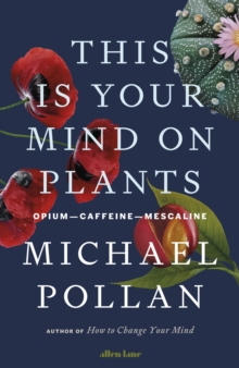 This is Your Mind on Plants by Michael Pollan | 9780241519264