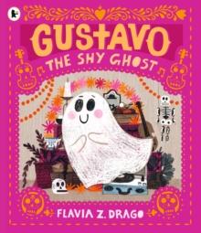 Gustavo the Shy Ghost by Flavia Z. Drago | 9781406398502