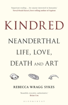 Kindred – Neanderthal Life, Love, Death and Art by Rebecca Wragg Sykes   9781472937476