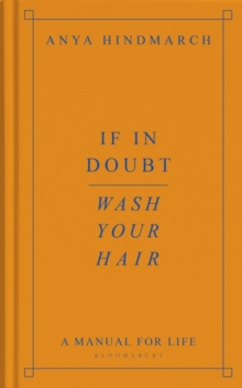 If In Doubt, Wash Your Hair : A Manual for Life by Anya Hindmarch | 9781526629746