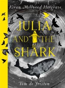 Julia and the Shark by Kiran Millwood Hargrave & Tom de Freston | 9781510107786