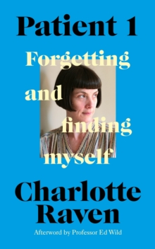 Patient 1- Forgetting and Finding Myself by Charlotte Raven | 9781787332331