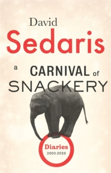 A Carnival of Snackery : Diaries: Volume Two by David Sedaris | 9781408707852